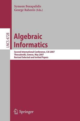 Algebraic Informatics: Second International Conference, CAI 2007, Thessalonkik, Greece, May 21-25, 2007, Revised Selected and Invited Papers