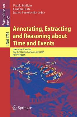 Annotating, Extracting and Reasoning about Time and Events: International Seminar, Dagstuhl Castle, Germany, April 20-15, 2005, Revised Papers