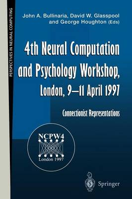 4th Neural Computation and Psychology Workshop, London, 9-11 April 1997: Connectionist Representations
