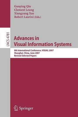 Advances in Visual Information Systems: 9th International Conference, VISUAL 2007 Shanghai, China, June 28-29, 2007 Revised Selected Papers