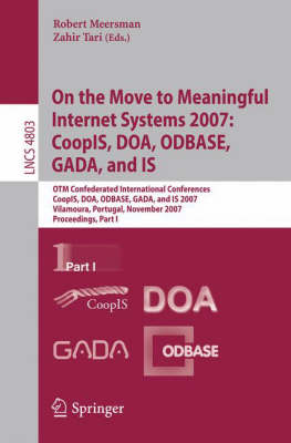 On the Move to Meaningful Internet Systems 2007: CoopIS, DOA, ODBASE, GADA, and IS: OTM Confederated International Conferences, CoopIS, DOA, ODBASE, GADA, and IS 2007, Vilamoura, Portugal, November 25-30, 2007, Proceedings, Part I