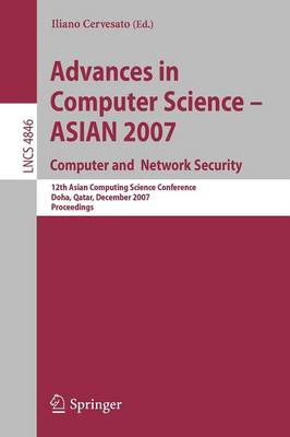 Advances in Computer Science - ASIAN 2007. Computer and Network Security: 12th Asian Computing Science Conference, Doha, Qatar, December 9-11, 2007, Proceedings