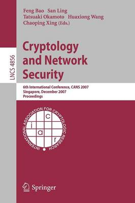 Cryptology and Network Security: 6th International Conference, CANS 2007, Singapore, December 8-10, 2007, Proceedings