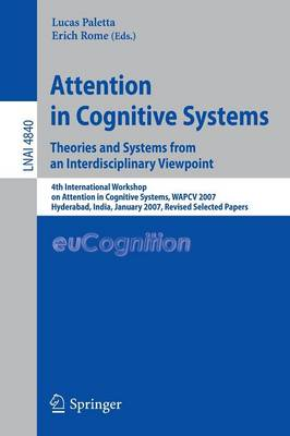 Attention in Cognitive Systems. Theories and Systems from an Interdisciplinary Viewpoint: 4th International Workshop on Attention in Cognitive Systems, WAPCV 2007 Hyderabad, India, January 8, 2007 Revised Selected Papers