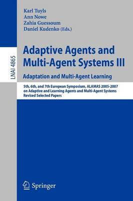Adaptive Agents and Multi-agent Systems - Adaptation and Multi-agent Learning: Adaptation and Multi-agent Learning, 5th, 6th, and 7th European Symposium, Alamas 2005-2007 on Adaptive and Learning Agents and Multi-agent Systems, Revised Selected Papers: No