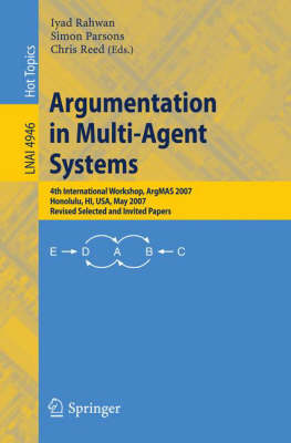 Argumentation in Multi-Agent Systems: 4th International Workshop, ArgMAS 2007, Honolulu, HI, USA, May 15, 2007, Revised Selected and Invited Papers