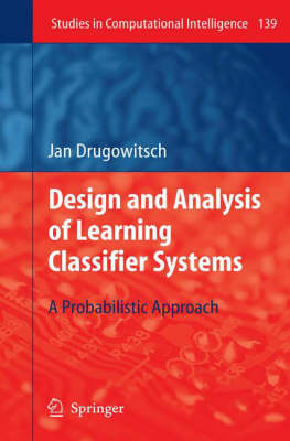 Design and Analysis of Learning Classifier Systems: A Probabilistic Approach