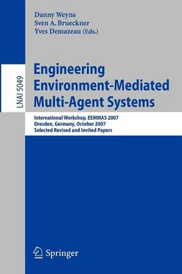 Engineering Environment-Mediated Multi-Agent Systems: International Workshop, EEMMAS 2007, Dresden, Germany, October 5, 2007, Selected Revised and Invited Papers