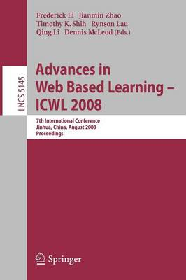 Advances in Web Based Learning - ICWL 2008: 7th International Conference, Jinhua, China, August 20-22, 2008, Proceedings: 2008