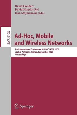 Ad-hoc, Mobile and Wireless Networks: 7th International Conference, ADHOC-NOW 2008, Sophia Antipolis, France, September 10-12, 2008, Proceedings