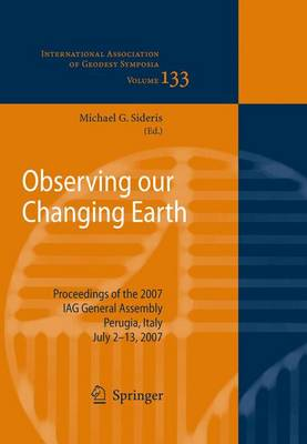 Observing our Changing Earth: Proceedings of the 2007 IAG General Assembly, Perugia, Italy, July 2 - 13, 2007
