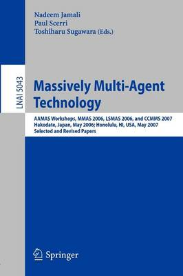 Massively Multi-Agent Technology: AAMAS Workshops, MMAS 2006, LSMAS 2006, and CCMMS 2007 Hakodate, Japan, May 9, 2006 Honolulu, HI, USA, May 15, 2007, Selected and Revised Papers