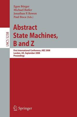 Abstract State Machines, B and Z: First International Conference, ABZ 2008, London, UK, September 16-18, 2008. Proceedings