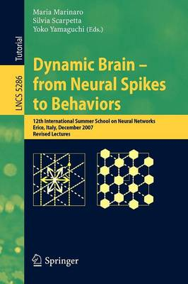 Dynamic Brain - from Neural Spikes to Behaviors: 12th International Summer School on Neural Networks, Erice, Italy, December 5-12, 2007, Revised Lectures