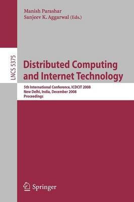Distributed Computing and Internet Technology: 5th International Conference, ICDCIT 2008 New Delhi, India, December 10 - 12, 2008 Proceedings