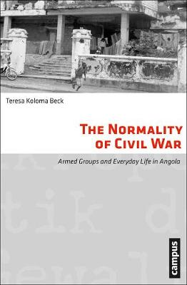 The Normality of Civil War: Armed Groups and Everyday Life in Angola