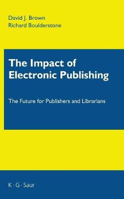 The Impact of Electronic Publishing: The Future for Publishers and Librarians