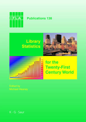 Library Statistics for the Twenty-First Century World: Proceedings of the Conference Held in Montreal on 18-19 August 2008 Reporting on the Global Library Statistics Project