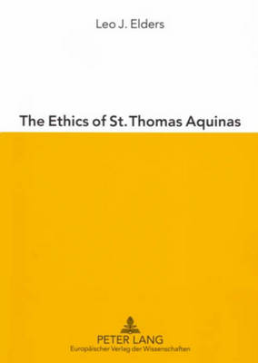The Ethics of St. Thomas Aquinas: Happiness, Natural Law and the Virtues