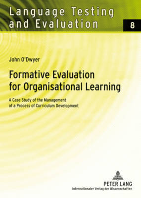 Formative Evaluation for Organisational Learning: A Case Study of the Management of a Process of Curriculum Development