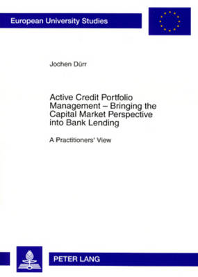 Active Credit Portfolio Management - Bringing the Capital Market Perspective into Bank Lending: A Practitioners' View
