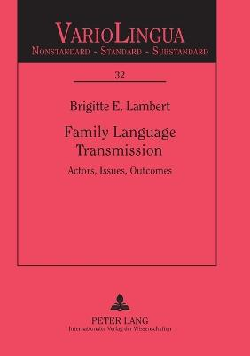 Family Language Transmission: Actors, Issues, Outcomes