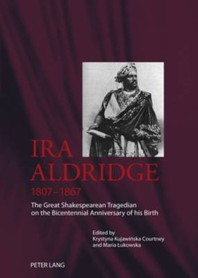 Ira Aldridge (1807-1867): The Great Shakespearean Tragedian on the Bicentennial Anniversary of his Birth