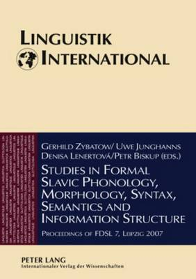 Studies in Formal Slavic Phonology, Morphology, Syntax, Semantics and Information Structure: Proceedings of FDSL 7, Leipzig 2007