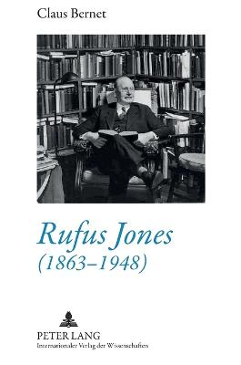 Rufus Jones (1863-1948): Life and Bibliography of an American Scholar, Writer, and Social Activist- With a Foreword by Douglas Gwyn