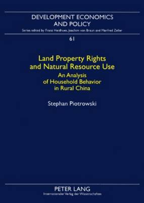 Land Property Rights and Natural Resource Use: An Analysis of Household Behavior in Rural China