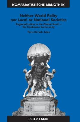 Neither World Polity nor Local or National Societies: Regionalization in the Global South - the Caribbean Community
