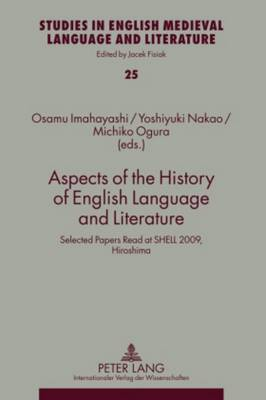 Aspects of the History of English Language and Literature: Selected Papers Read at SHELL 2009, Hiroshima