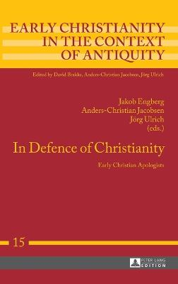 In Defence of Christianity: Early Christian Apologists