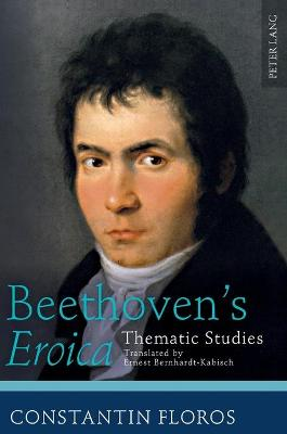 "Beethoven's ""Eroica"": Thematic Studies- Translated by Ernest Bernhardt-Kabisch"