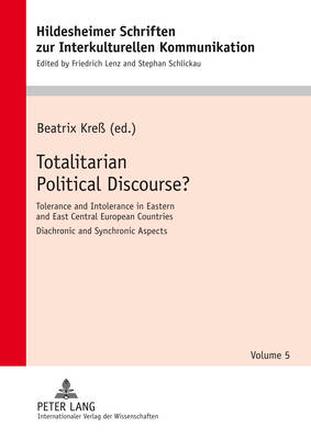 Totalitarian Political Discourse?: Tolerance and Intolerance in Eastern and East Central European Countries- Diachronic and Synchronoc Aspects- In collaboration with Karsten Senkbeil