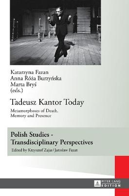 Tadeusz Kantor Today: Metamorphoses of Death, Memory and Presence- Translated by Anda MacBride