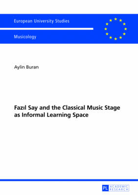 Fazil Say and the Classical Music Stage as Informal Learning Space: Second, revised edition