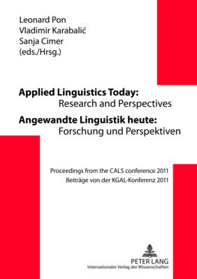 Applied Linguistics Today: Research and Perspectives - Angewandte Linguistik heute: Forschung und Perspektiven: Proceedings from the CALS conference 2011 - Beitraege von der KGAL-Konferenz 2011