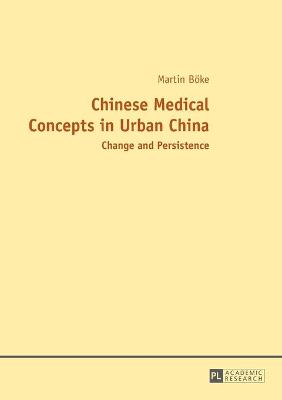 Chinese Medical Concepts in Urban China: Change and Persistence