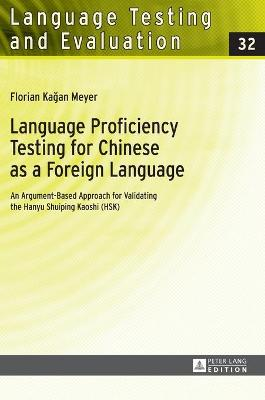 Language Proficiency Testing for Chinese as a Foreign Language: An Argument-Based Approach for Validating the Hanyu Shuiping Kaoshi (HSK)