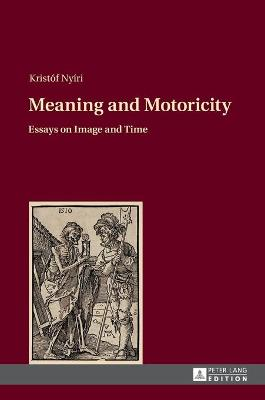Meaning and Motoricity: Essays on Image and Time