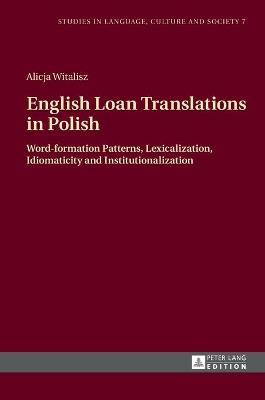 English Loan Translations in Polish: Word-formation Patterns, Lexicalization, Idiomaticity and Institutionalization