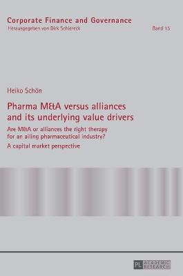 Pharma M&A versus alliances and its underlying value drivers: Are M&A or alliances the right therapy for an ailing pharmaceutical industry?- A capital market perspective