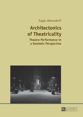 Architectonics of Theatricality: Theatre Performance in a Semiotic Perspective