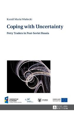 Coping with Uncertainty: Petty Traders in Post-Soviet Russia