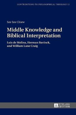 Middle Knowledge and Biblical Interpretation: Luis de Molina, Herman Bavinck, and William Lane Craig