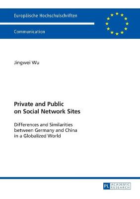 Private and Public on Social Network Sites: Differences and Similarities between Germany and China in a Globalized World