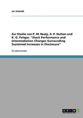 Zur Studie Von P. M. Healy, A. P. Hutton Und K. G. Palepu: 'Stock Performance and Intermediation Changes Surrounding Sustained Increases in Disclosure'