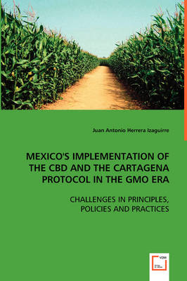 Mexico's Implementation of the CBD and the Cartagena Protocol in the Gmo Era