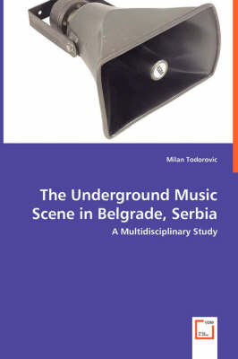 The Underground Music Scene in Belgrade, Serbia - A Multidisciplinary Study